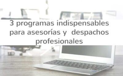 3 programas indispensables para asesorías y despachos profesionales
