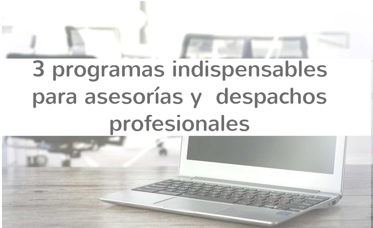 programas indispensables para asesorías y despachos profesionales