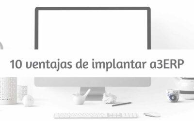 Las 10 ventajas de implantar a3ERP