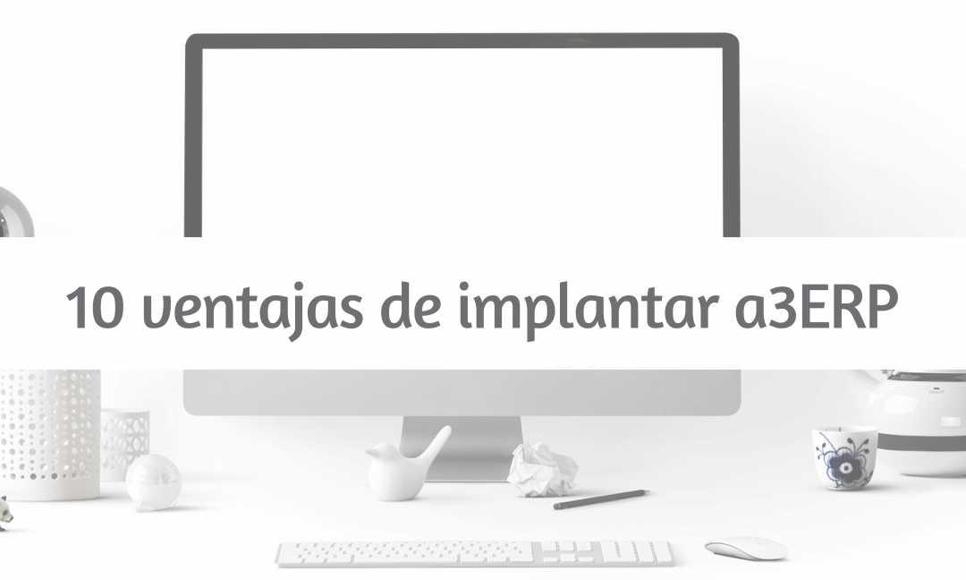 10 ventajas de implantar a3ERP
