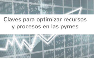 Claves para optimizar recursos y procesos en las pymes