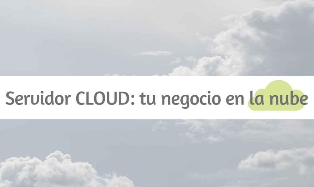 Servidor Cloud: tu negocio en la nube