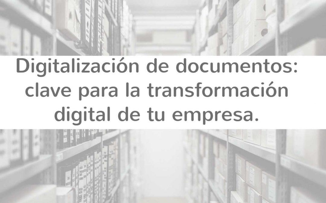 Digitalización de documentos: clave para optimizar los procesos dentro de tu empresa