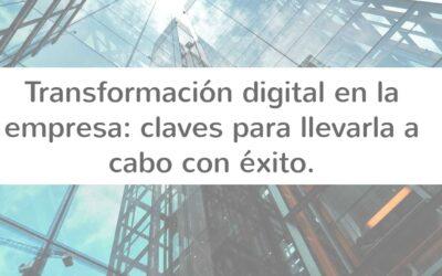 Transformación digital en la empresa: claves para afrontarla con éxito