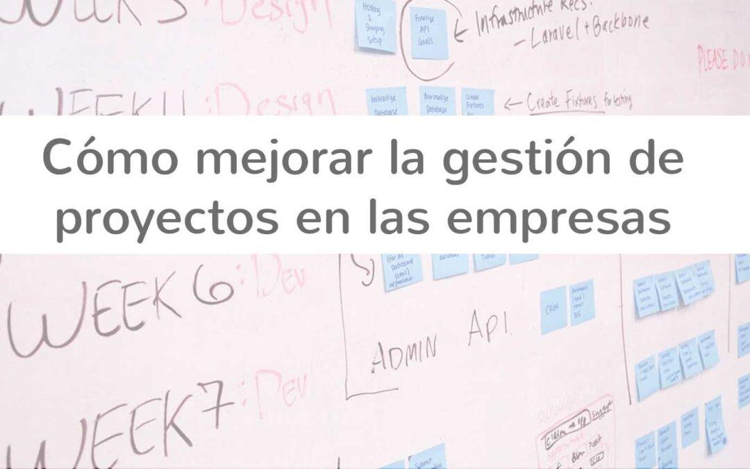 Cómo mejorar la gestión de proyectos en las empresas